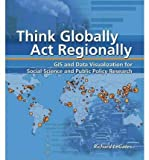 img - for Think Globally, Act Regionally: GIS and Data Visualization for Social Science and Public Policy Research (Mixed media product) - Common book / textbook / text book