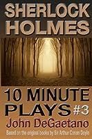 Sherlock Holmes 10 Minute Plays #3