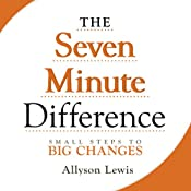 The Seven Minute Difference: Small Steps to Big Changes | [Allyson Lewis]