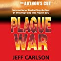 Plague War: The Author's Cut (       UNABRIDGED) by Jeff Carlson Narrated by Jeffrey Kafer