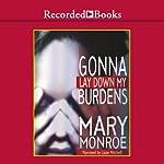 Gonna Lay Down My Burdens | Mary Monroe