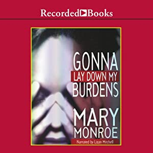 Gonna Lay Down My Burdens | [Mary Monroe]