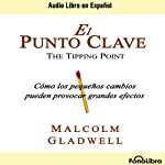 El Punto Clave [The Tipping Point] | Malcolm Gladwell