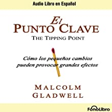 El Punto Clave [The Tipping Point] (       ABRIDGED) by Malcolm Gladwell Narrated by Rafael Monsalve