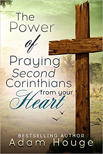 Praying Second Corinthians from Your Heart (Praying God's Word from Your Heart Book 5)