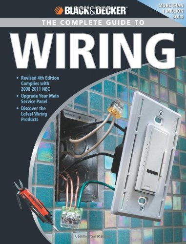 Black & Decker Complete Guide to Wiring: Upgrade Your Main Service Panel - Discover the Latest Wiring Products - Complies with 2008 NEC - Creative Publishing international - 1589234138 - ISBN: 1589234138 - ISBN-13: 9781589234130