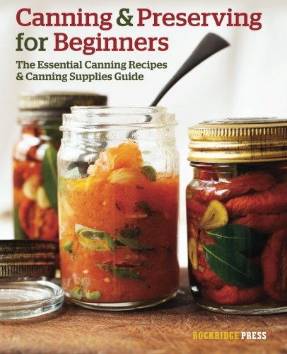 Canning and Preserving for Beginners: The Essential Canning Recipes and Canning Supplies Guide (Pressure Canning For Dummies compare prices)