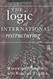 img - for The Logic of International Restructuring: The Management of Dependencies in Rival Industrial Complexes 1st edition by Ruigrok, Winfried, van Tulder, Rob (1996) Paperback book / textbook / text book