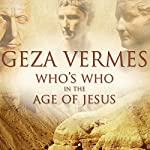 Who's Who in the Age of Jesus | Geza Vermes