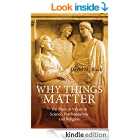 Why Things Matter: The Place of Values in Science, Psychoanalysis and Religion