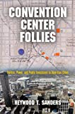 img - for Convention Center Follies: Politics, Power, and Public Investment in American Cities (American Business, Politics, and Society) book / textbook / text book