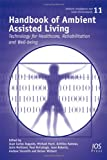Handbook of Ambient Assisted Living:  Technology for Healthcare, Rehabilitation and Well-being (Ambient Intelligence and Smart Environments) (1607508362) by Augusto, J.C.