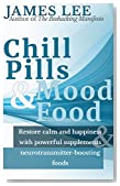 Chill Pills & Mood Food - Restore calm and happiness with powerful supplements and neurotransmitter-boosting food