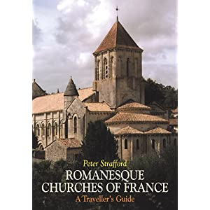 Romanesque Churches of France: A Traveller's Guide