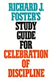 "Richard J. Foster's Study Guide for ""Celebration of Discipline"""