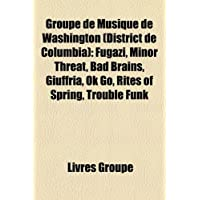 Groupe de Musique de Washington (District de Columbia): Fugazi, Minor Threat, Bad Brains, Giuffria, Ok Go, Rites...