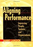 img - for Aligning Performance: Improving People, Systems and Organization by Danny Langdon (1999-11-03) book / textbook / text book
