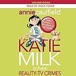 Katie Milk Solves Reality-TV Crimes   Annie Caulfield