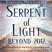 Serpent of Light: Beyond 2012 | [Drunvalo Melchizedek]