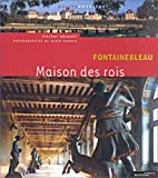 Fontainebleau: Maison des rois (French Edition) (2914119151) by Vincent Droguet