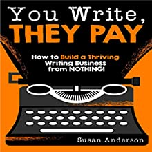 You Write, They Pay: How to Build a Thriving Writing Business from Nothing (       UNABRIDGED) by Susan Anderson Narrated by Joni Abbott