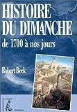 echange, troc Robert Beck - Histoires du dimanche de 1700 à nos jours