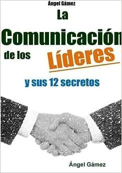 La Comunicacion De Los Lideres Y Sus 12 Secretos (Spanish Edition)