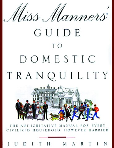 Miss Manners' Guide to Domestic Tranquility: The Authoritative Manual for Every Civilized Household, However Harried, Judith Martin