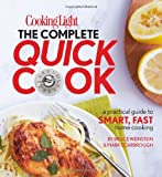 Cooking Light The Complete Quick Cook: A Practical Guide to Smart, Fast Home Cooking
