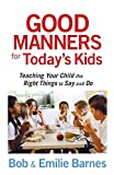 img - for Good Manners for Today's Kids: Teaching Your Child the Right Things to Say and Do book / textbook / text book