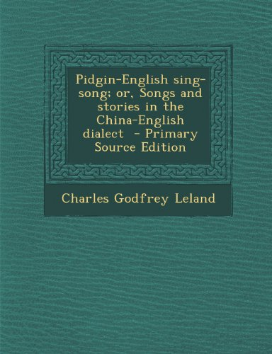 Pidgin-English Sing-Song; Or, Songs and Stories in the China-English Dialect