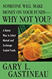 Someone will make money on your funds--why not you?:a better way to pick mutual and exchange-traded funds