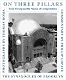 img - for On Three Pillars: Torah, Worship, and the Practice of Loving Kindness, The Synagogues of Brooklyn book / textbook / text book