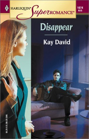 Disappear (Harlequin Superromance No. 1074), Kay David