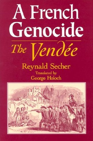 A French Genocide: The Vendee: Reynald Secher, George Holoch: 9780268028657: Amazon.com: Books