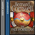The Pale Horseman: The Last Kingdom Series, Book 2 (       UNABRIDGED) by Bernard Cornwell Narrated by Jonathan Keeble