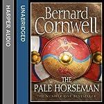 The Pale Horseman: The Last Kingdom Series, Book 2   Bernard Cornwell