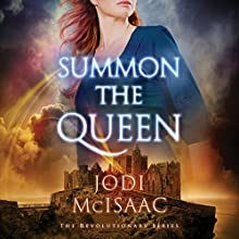 Summon the Queen: The Revolutionary Series, Book 2 Audiobook by Jodi McIsaac Narrated by Alana Kerr Collins