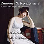 Rumours & Recklessness: A Pride and Prejudice Variation | Nicole Clarkston