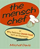 The Mensch Chef, or, Why Delicious Jewish Food Isn't an Oxymoron