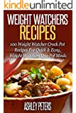 Weight Watchers Recipes:  100 Weight Watcher Crock Pot Recipes For Quick & Easy, Weight Watchers One Pot Meals (Weight Watchers Cookbook)