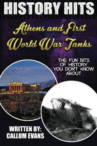 The Fun Bits Of History You Don't Know About ATHENS AND FIRST WORLD WAR TANKS: Illustrated Fun Learning For Kids (History Hits) (The World Of Athens compare prices)