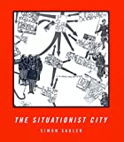 The Situationist City (0262193922) by Simon Sadler