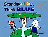Grandma Ursu, Think Blue!