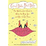 Good Date, Bad Date: The Matchmaker's Guide to Where the Boys Are and How to Get Them ~ Marla Martenson