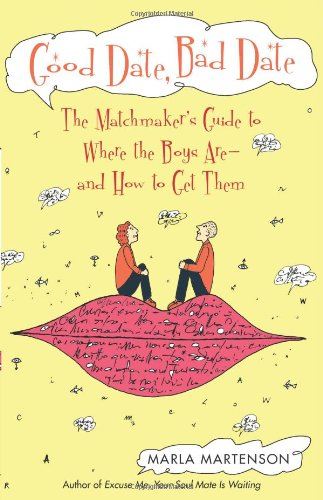 Book: Good Date, Bad Date - The Matchmaker's Guide to Where the Boys Are and How to Get Them by Marla Martenson
