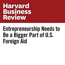 Entrepreneurship Needs to Be a Bigger Part of US Foreign Aid Other by Steven R. Koltai Narrated by Fleet Cooper