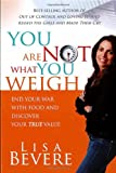 You Are Not What You Weigh: End your war with food and discover your true value (1599790750) by Bevere, Lisa