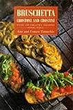 Bruschetta, Crostoni and Crostini