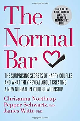 The Normal Bar: The Surprising Secrets of Happy Couples and What They Reveal About Creating a Normal in Your Relationship